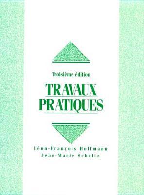 Travaux Pratiques By Hoffmann, Leon-Francois/ Schultz, Jean-Marie