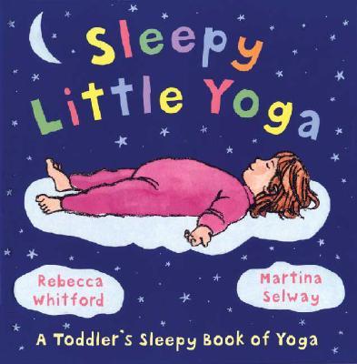 Sleepy Little Yoga By Whitford, Rebecca/ Selway, Martina (ILT)